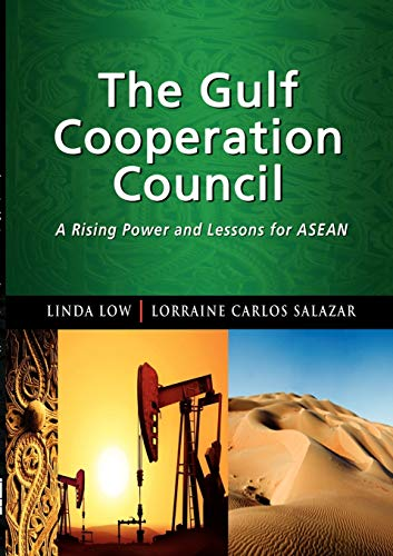 The Gulf Cooperation Council: A Rising Power: Linda Low, Lorraine
