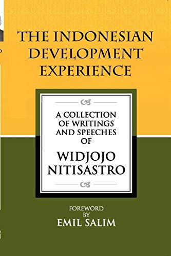 The Indonesian Development Experience: A Collection of Writings and Speeches: Widjojo Nitisastro