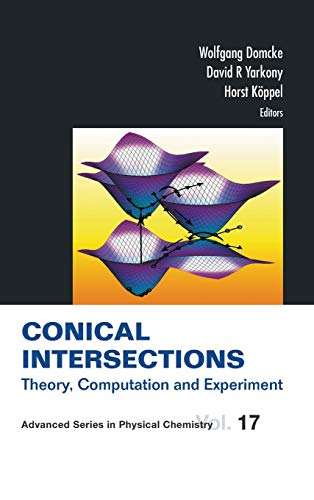 Conical Intersections: Theory, Computation and Experiment (Advanced Series in Physical Chemistry)