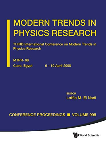Modern Trends in Physics Research - Proceedings of the Third International Conference on MTPR-08 (...