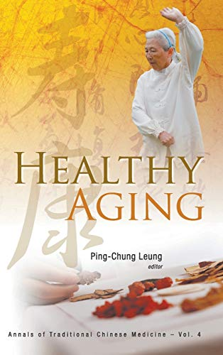 Healthy Aging (Annals of Traditional Chinese Medicine): Ping-Chung Leung, Ping-Chung