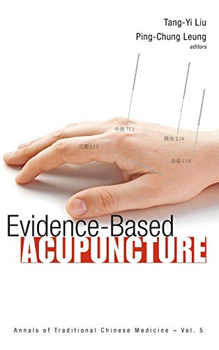 Evidence-Based Acupuncture (Annals of Traditional Chinese Medicine): Tang-Yi Liu; Ping-Chung
