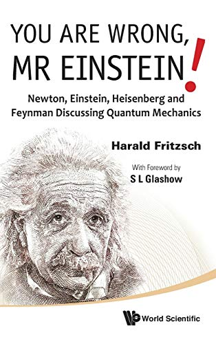 9789814324991: You Are Wrong, Mr Einstein!: Newton, Einstein, Heisenberg and Feynman Discussing Quantum Mechanics