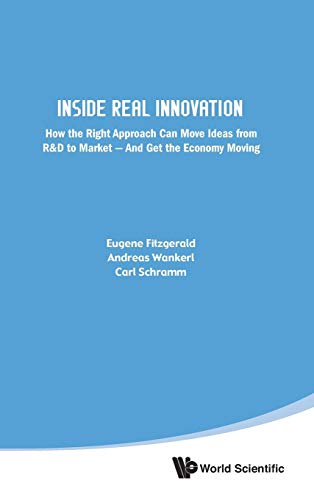 9789814327985: Inside Real Innovation: šHow the Right Approach Can Move Ideas from R&D to Market - And Get the Economy Moving