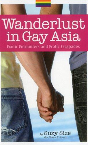 9789814328357: Wanderlust in Gay Asia: Exotic Encounters and Erotic Escapades