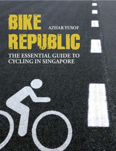 9789814328463: Bike Republic: The Essential Guide to Cycling in Singapore. Azhar Yusof