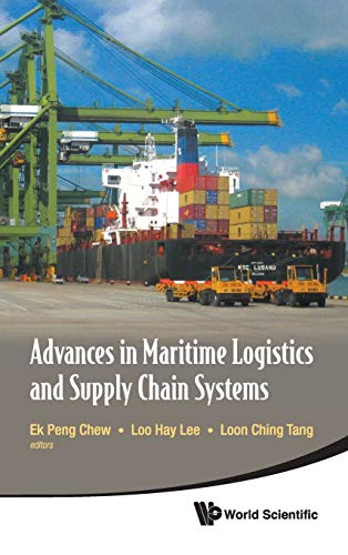 Advances in Maritime Logistics and Supply Chain: Chew, Ek Peng