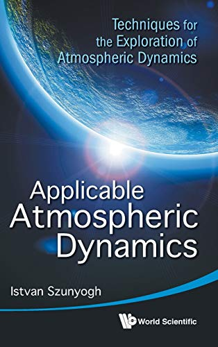9789814335690: Applicable Atmospheric Dynamics: Techniques for the Exploration of Atmospheric Dynamics