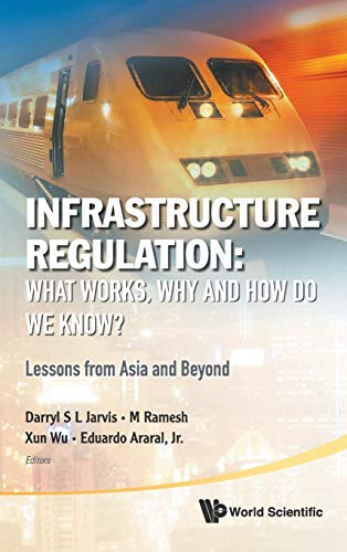 9789814335737: Infrastructure Regulation: What Works, Why and How Do We Know? Lessons from Asia and Beyond
