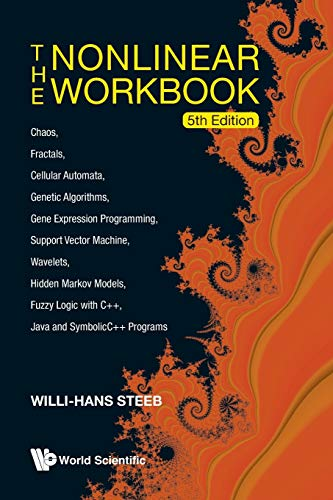 The Nonlinear Workbook: Chaos, Fractals, Cellular Automata, Genetic Algorithms, Gene Expression ...