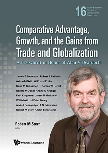 9789814340366: Comparative Advantage, Growth, and the Gains from Trade and Globalization: A Festschrift in Honor of Alan V Deardorff (World Scientific Studies in International Economics)