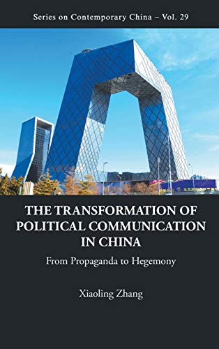 9789814340939: The Transformation of Political Communication in China: From Propaganda to Hegemony (Series on Contemporary China)