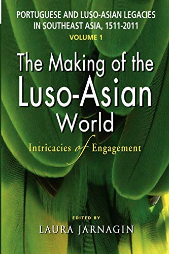 Portuguese and Luso-Asian Legacies in Southeast Asia, 1511-2011, Vol. 1: The Making of the ...