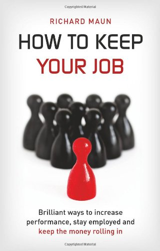 9789814346283: How To Keep Your Job: Brilliant Ways to Increase Performance, Stay Employed and Keep the Money Rolling in