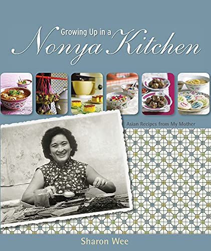 Growing Up in a Nyonya Kitchen: Singapore Recipes from My Mother (Paperback): Sharon Wee
