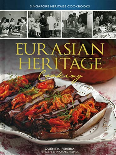 Singapore Heritage Cookbooks: Eurasian Heritage Cooking (Paperback): Quentin Pereira