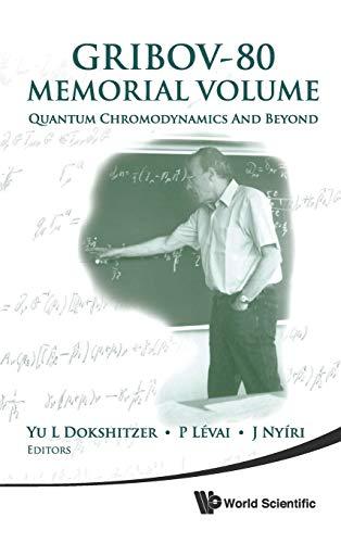 Gribov-80 Memorial Volume: Quantum Chromodynamics and Beyond (Proceedings of the Memorial Workshop ...