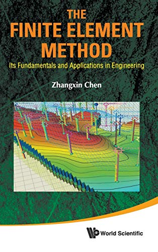 The Finite Element Method: Its Fundamentals and Applications in Engineering: Zhangxin Chen