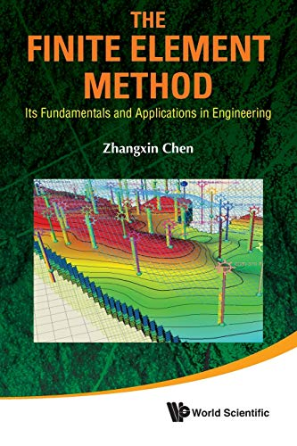 Finite Element Method, The: Its Fundamentals And Applications In Engineering: Chen, John Zhangxin