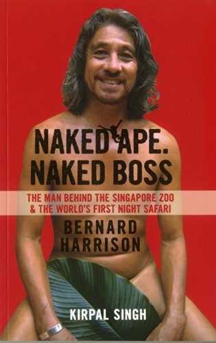 Naked Ape, Naked Boss -  the Man Behind Singapore Zoo and th: Singh, Kirpal