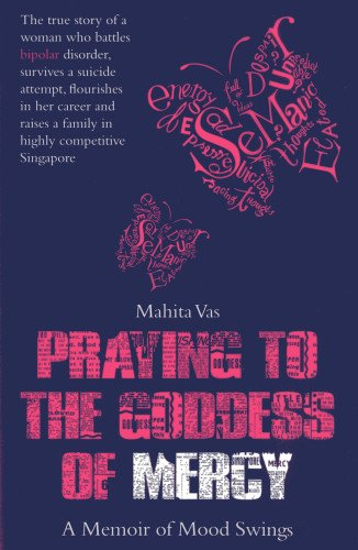 Praying to the Goddess of Mercy: A Memoir of Mood Swings: Vas, Mahita