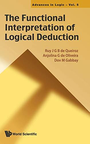 9789814360951: The Functional Interpretation of Logical Deduction (Advances in Logic)