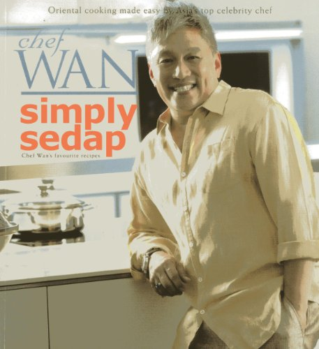 Simply Sedap: Oriental Cooking Made Easy by Asia's Top Celebrity Chef: Wan, Chef