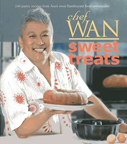 9789814361545: Chef Wan's Sweet Treats: 240 Pastry Recipes From Asia's Most Flamboyant Food Ambassador