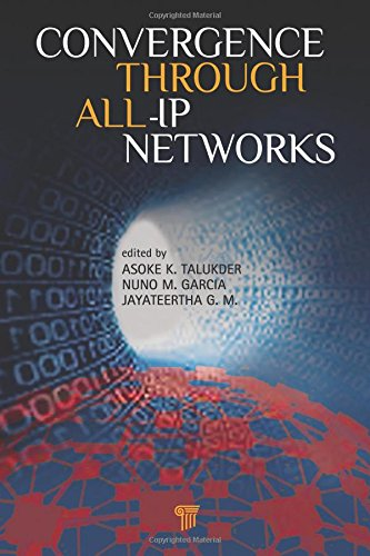 Convergence Through All-IP Networks: Talukder, Asoke K.; Garcia, Nuno M.; G. M., Jayateertha