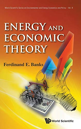 9789814366106: Energy and Economic Theory (World Scientific Series on Environmental and Energy Economics and Policy - Volume 9) (World Scientific Series on Energy and Resource Economics)
