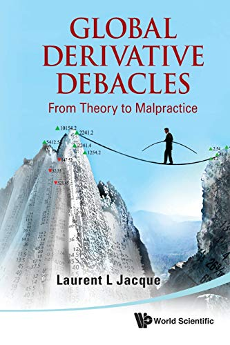 9789814366199: Global Derivative Debacles: From Theory to Malpractice