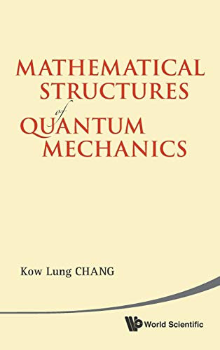 Mathematical Structures of Quantum Mechanics: Chang, Kow Lung