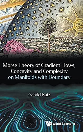 9789814368759: Morse Theory, Gradient Flows, Concavity and Complexity on Manifolds With Boundary