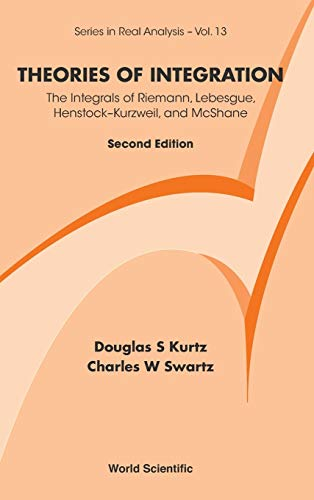9789814368995: Theories of Integration: The Integrals of Riemann, Lebesgue, Henstock-Kurzweil, and McShane (Second Edition) (Series in Real Analysis)