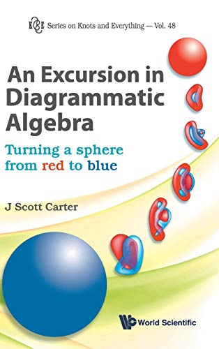 9789814374491: An Excursion in Diagrammatic Algebra: Turning a Sphere from Red to Blue (Series on Knots and Everything)