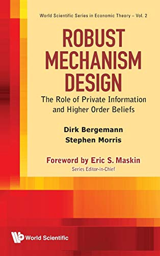 Robust Mechanism Design: The Role of Private Information and Higher Order Beliefs: Dirk Bergemann, ...