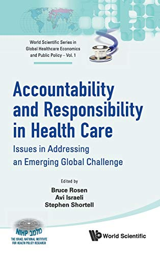 9789814374965: Accountability And Responsibility In Health Care: Issues in Addressing an Emerging Global Challenge (World Scientific Series in Global Healthcare Economics and Public Policy)