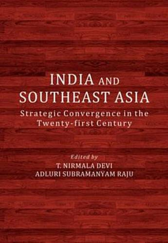 India and Southeast Asia: Strategic Convergence in the Twenty-First Century (Paperback)