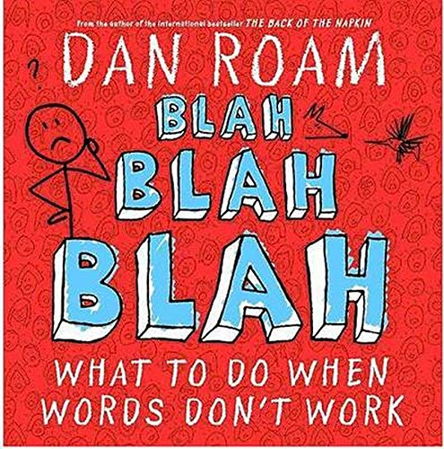 Blah, Blah, Blah: What to Do When Words Don't Work: Roam, Dan