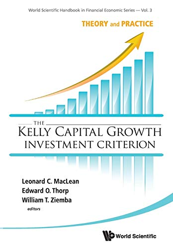 9789814383134: The Kelly Capital Growth Investment Criterion: Theory and Practice (World Scientific Handbook in Financial Economics)