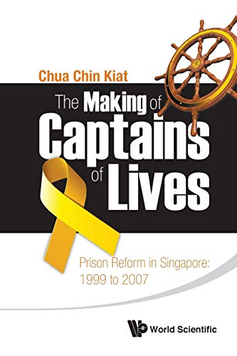 9789814383820: The Making of Captains of Lives : Prison Reform in Singapore 1999 to 2007
