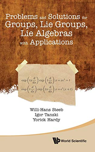 9789814383905: Problems and Solutions for Groups, Lie Groups, Lie Algebras with Applications