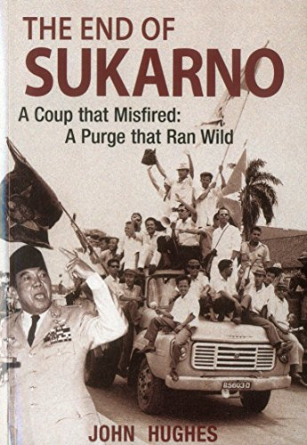 9789814385756: End of Sukarno:A Coup That Misfired: A Purge That Ran Wild