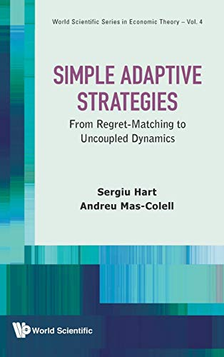 9789814390699: Simple Adaptive Strategies: From Regret-Matching to Uncoupled Dynamics (World Scientific Series in Economic Theory)