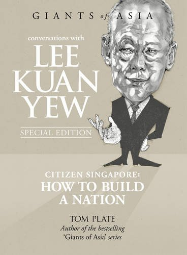 Conversation's With Lee Kuan Yew: Citizen Singapore: Tom Plate