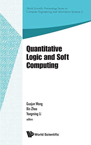 Quantitative Logic and Soft Computing (Hardcover): Guojun Wang