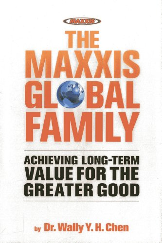 The Maxxis Global Family: Achieving Long-Term Value for the Greater Good: Chen, Wally; Chen, Dr ...