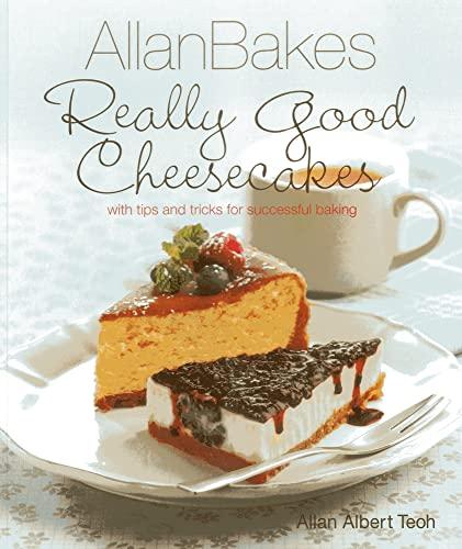 Allan Bakes Really Good Cheesecakes (Paperback): Allan Teoh