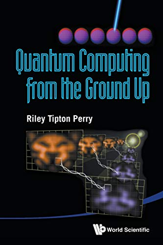 Quantum Computing From the Ground Up: Riley Tipton Perry