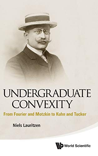 9789814412513: Undergraduate Convexity: From Fourier and Motzkin to Kuhn and Tucker